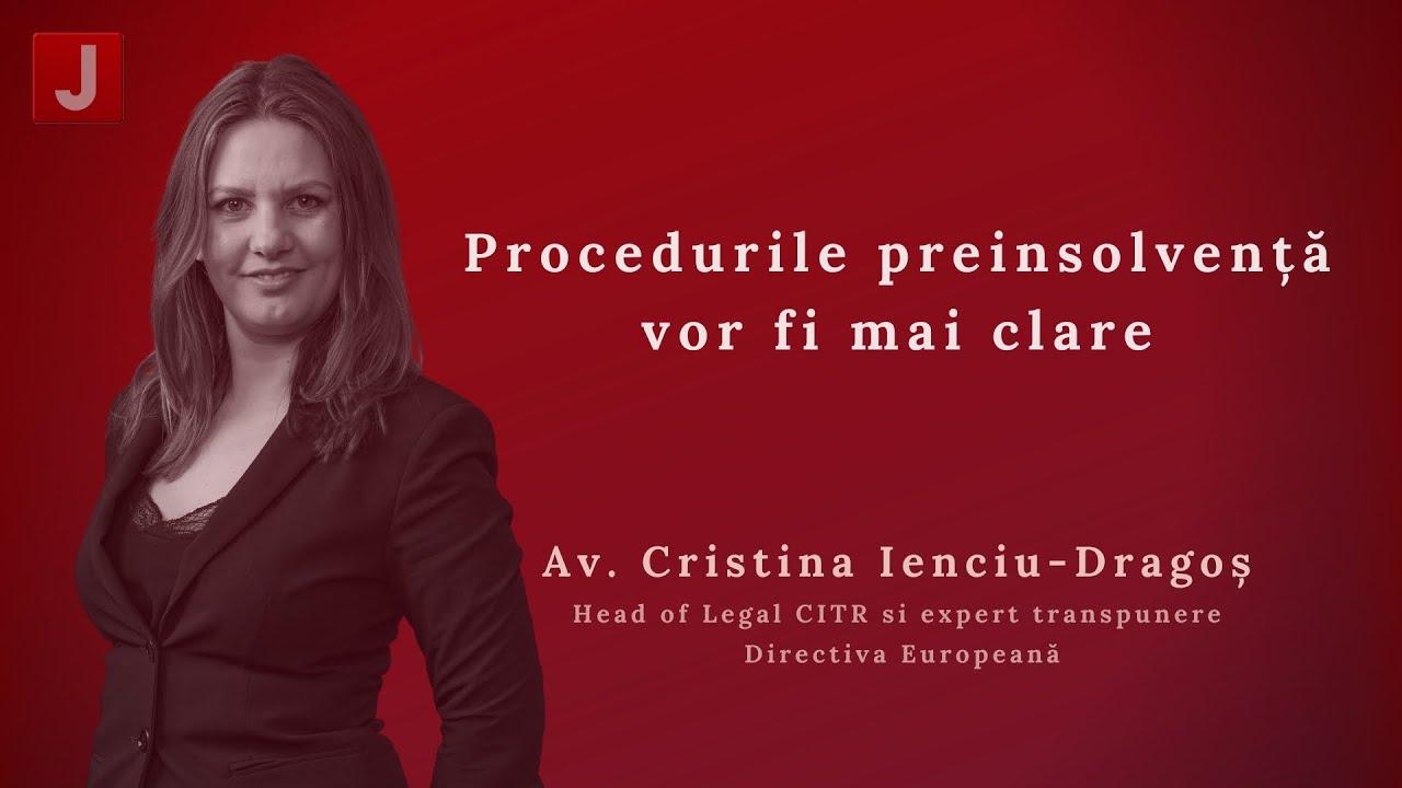 Cristina Ienciu-Dragoș: Procedurile preinsolvență vor fi mai clare