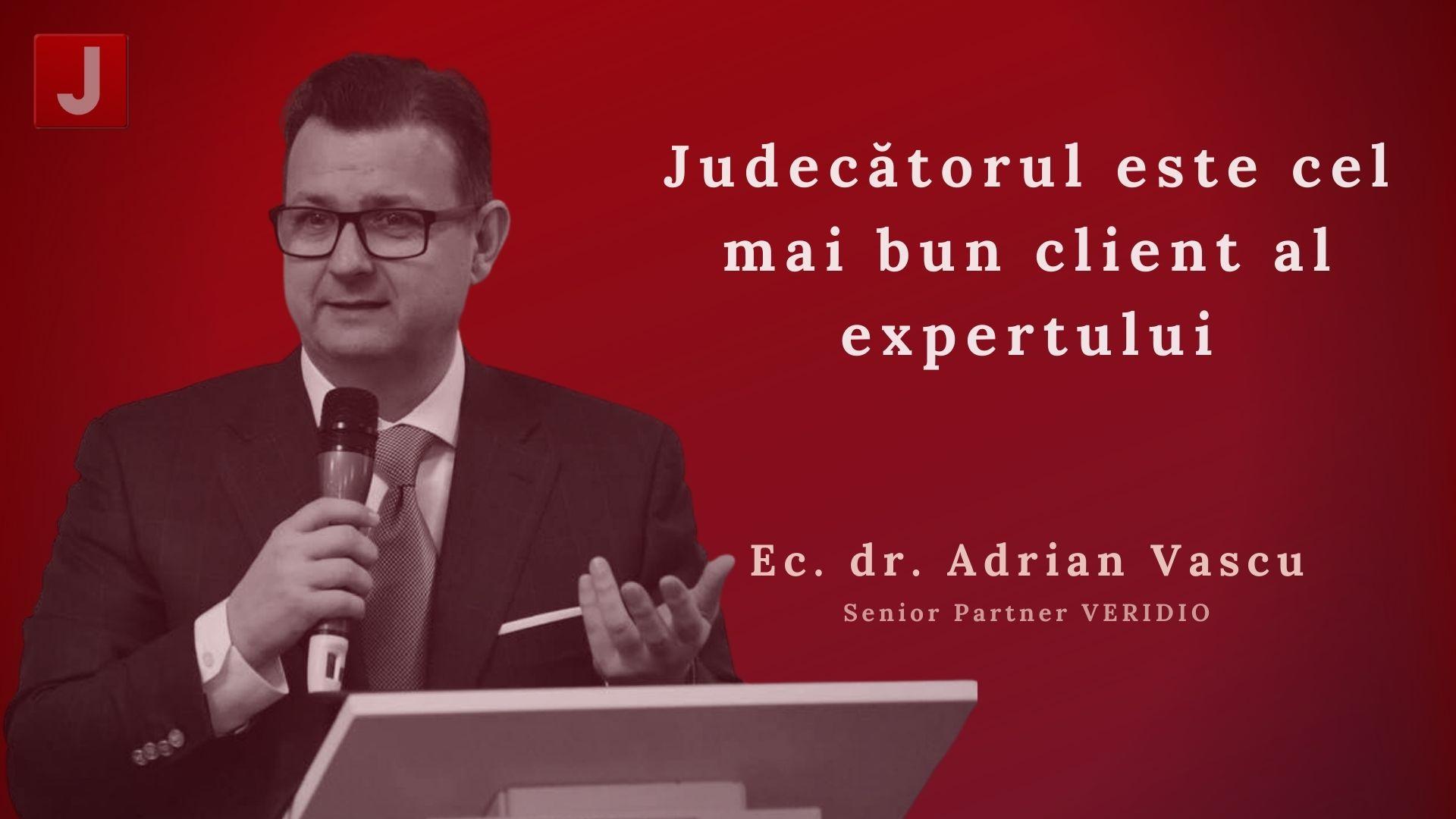 Adrian Vascu: Judecătorul este cel mai bun client al expertului