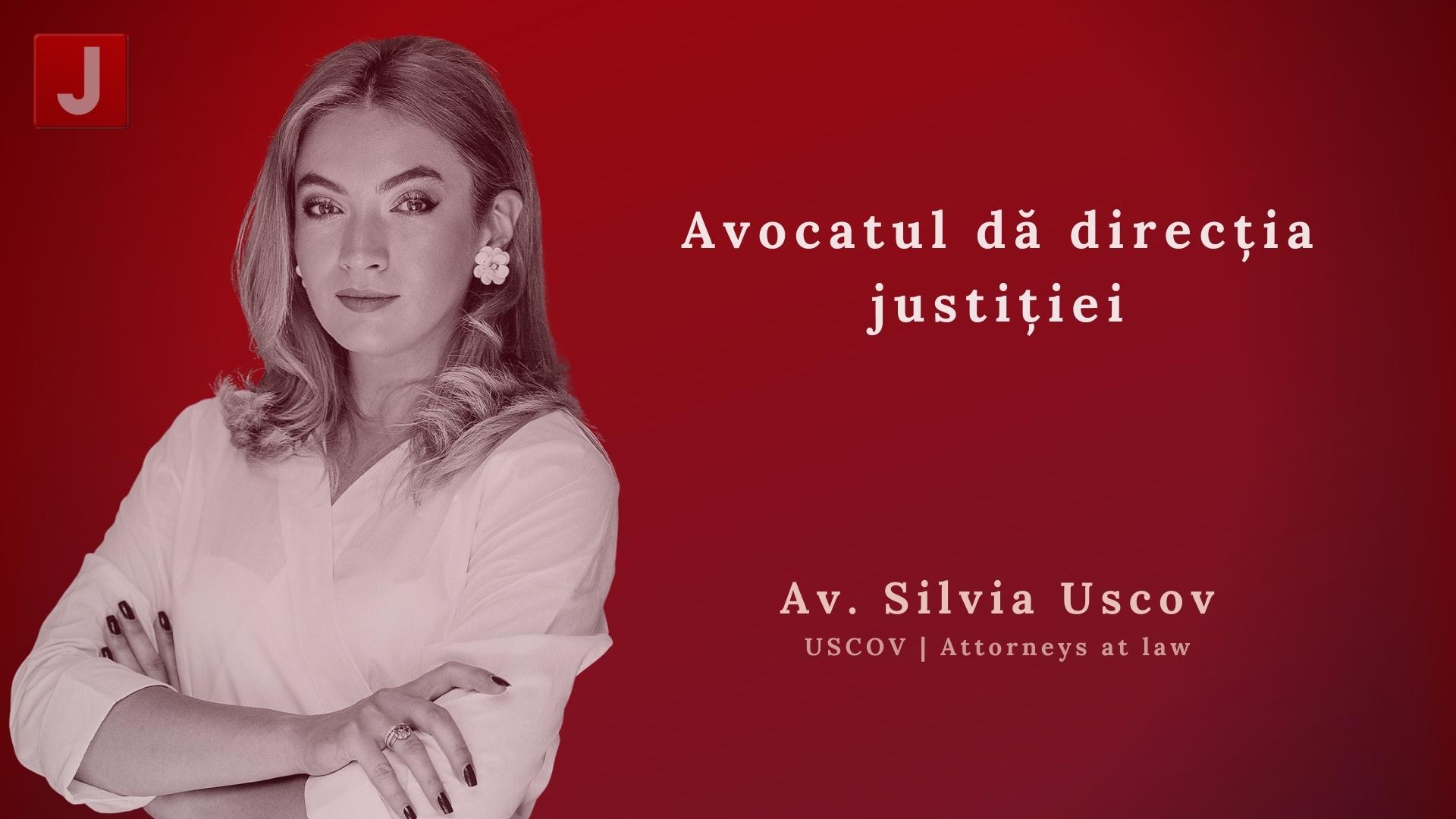 Silvia Uscov: Avocatul dă direcția justiției