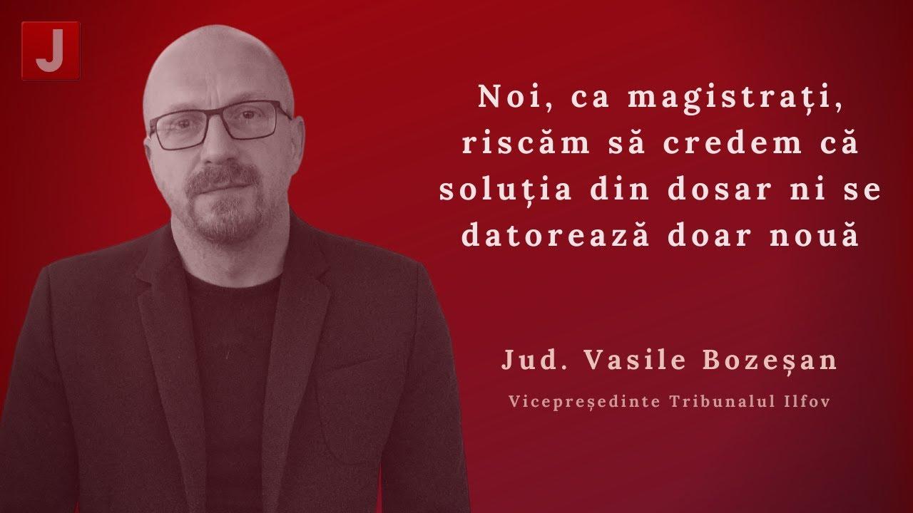 Vasile Bozeșan: Noi, ca magistrați, riscăm să credem că soluția din dosar ni se datorează doar nouă