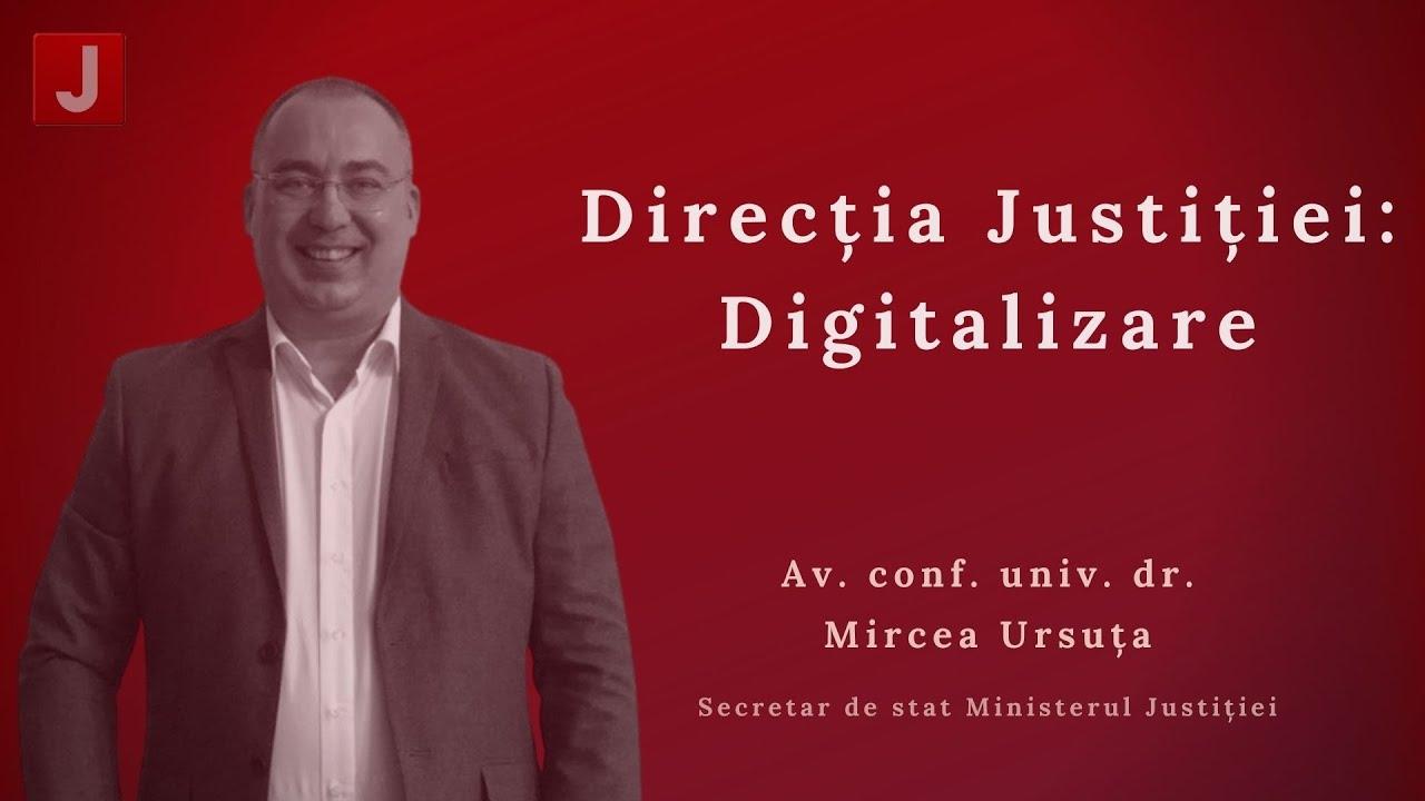 Mircea Ursuța: Direcția Justiției: Digitalizare