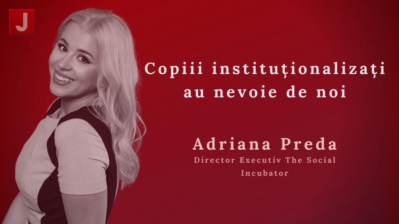 Adriana Preda: Copiii instituționalizați au nevoie de noi
