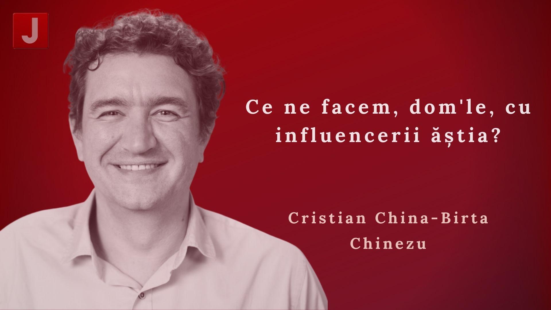 Cristian China-Birta Chinezu: Ce ne facem, dom'le, cu influencerii ăștia?