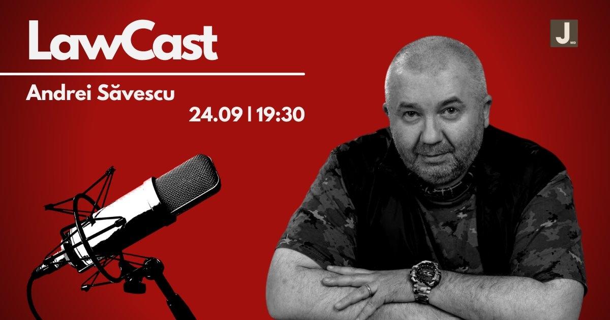 LawCast – Andrei Săvescu